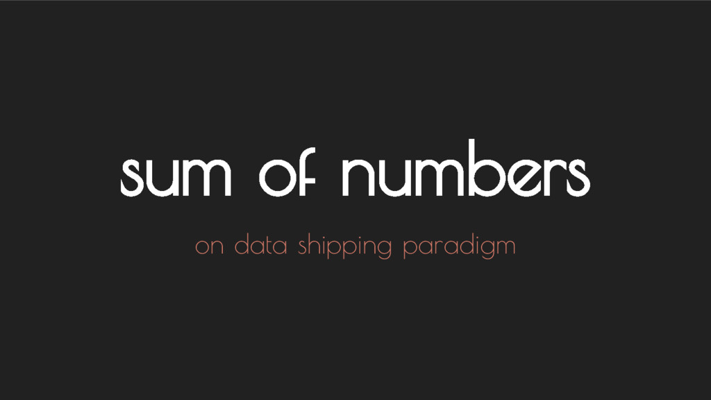 sum of numbers on data shipping paradigm