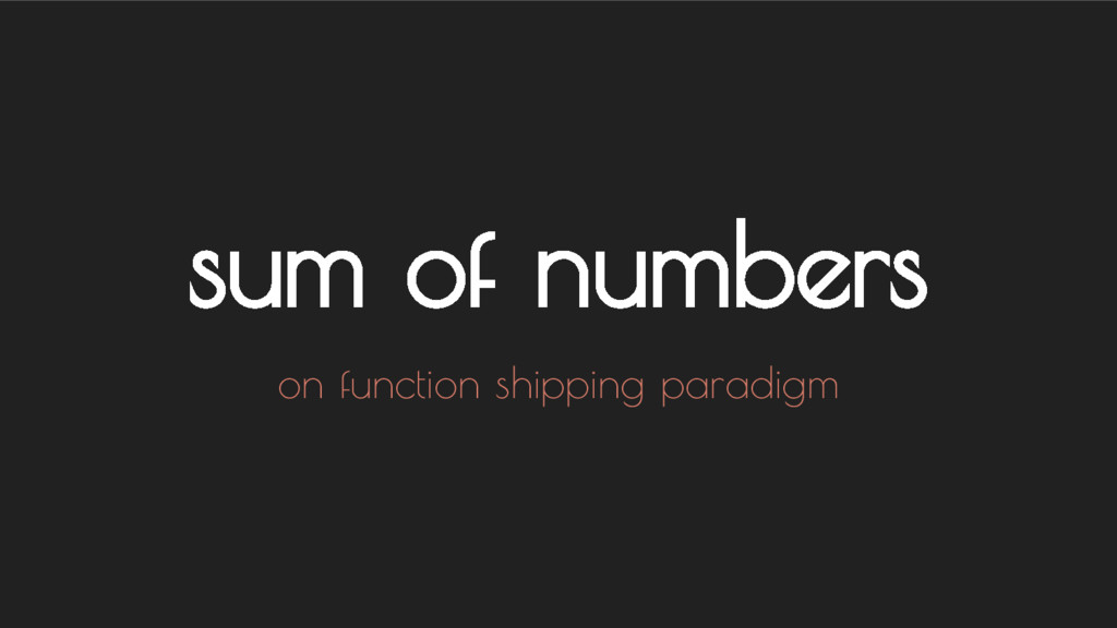 sum of numbers on function shipping paradigm