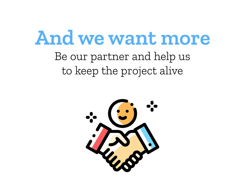 And we want more Be our partner and help us to ...