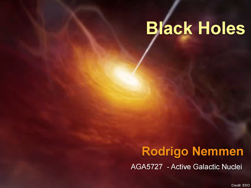 Rodrigo Nemmen Black Holes AGA5727 - Active Gal...