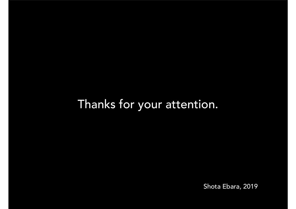 Thanks for your attention. Shota Ebara, 2019