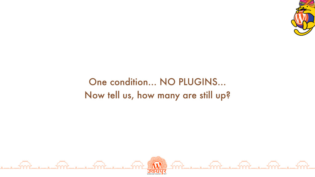 One condition… NO PLUGINS… Now tell us, how man...