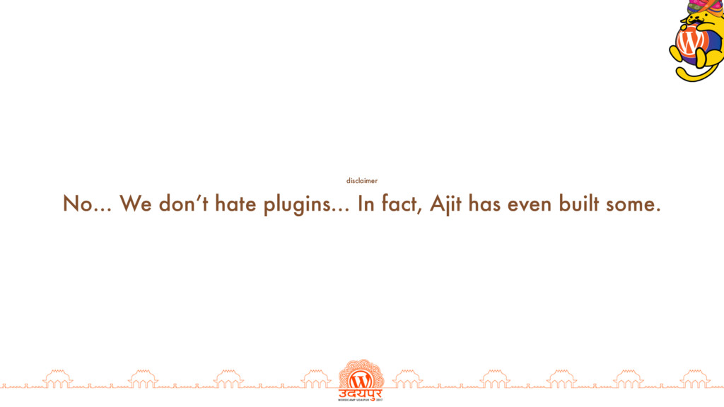 No… We don't hate plugins… In fact, Ajit has ev...