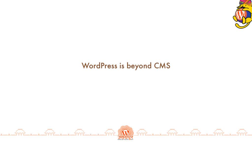 WordPress is beyond CMS