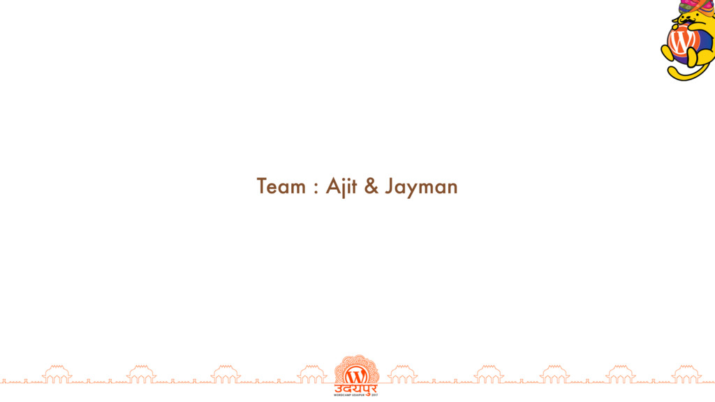Team : Ajit & Jayman
