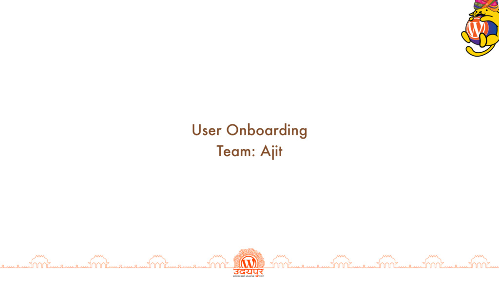 User Onboarding Team: Ajit