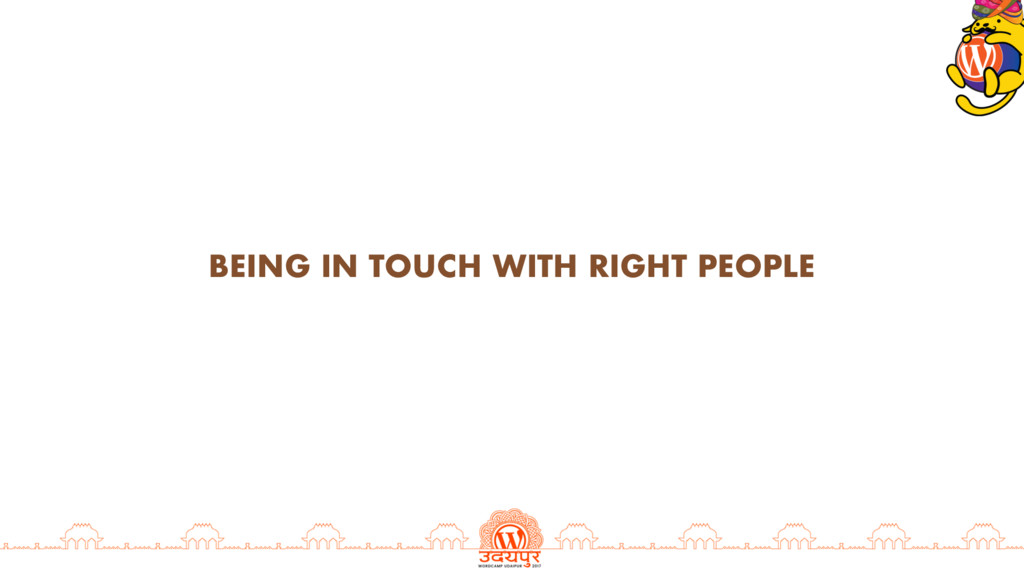 BEING IN TOUCH WITH RIGHT PEOPLE