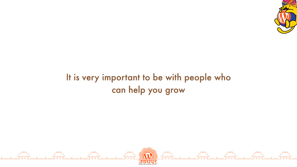 It is very important to be with people who can ...