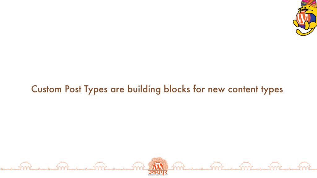 Custom Post Types are building blocks for new c...
