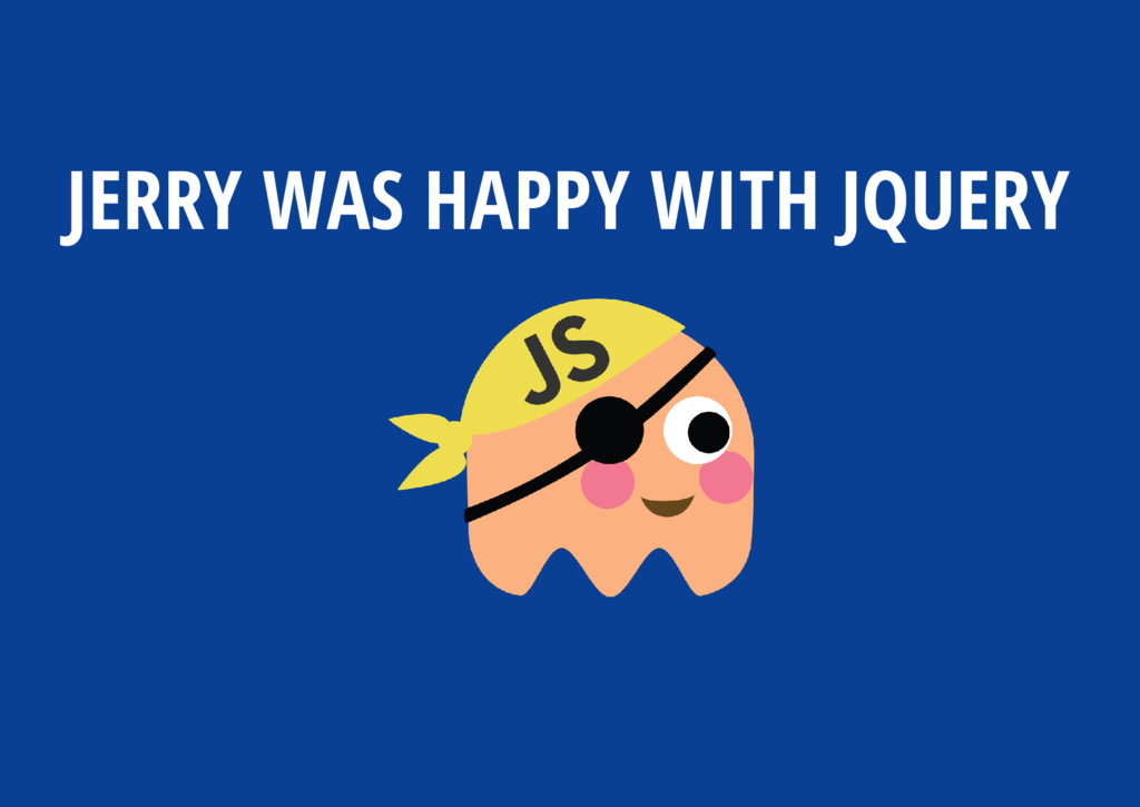 JERRY WAS HAPPY WITH JQUERY