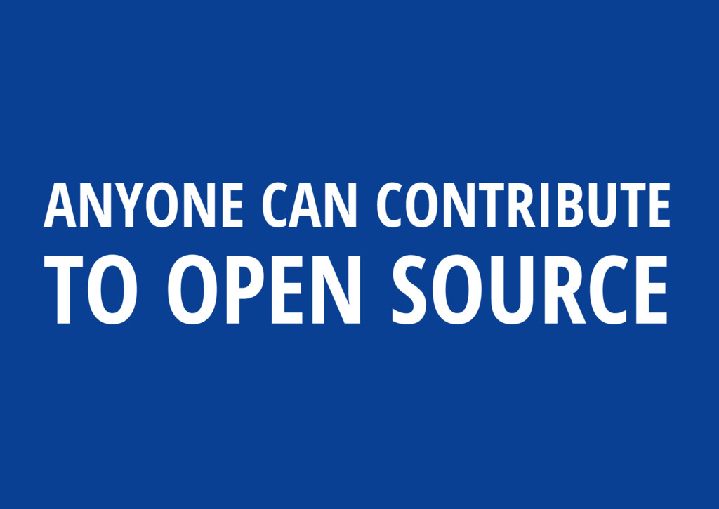 ANYONE CAN CONTRIBUTE TO OPEN SOURCE