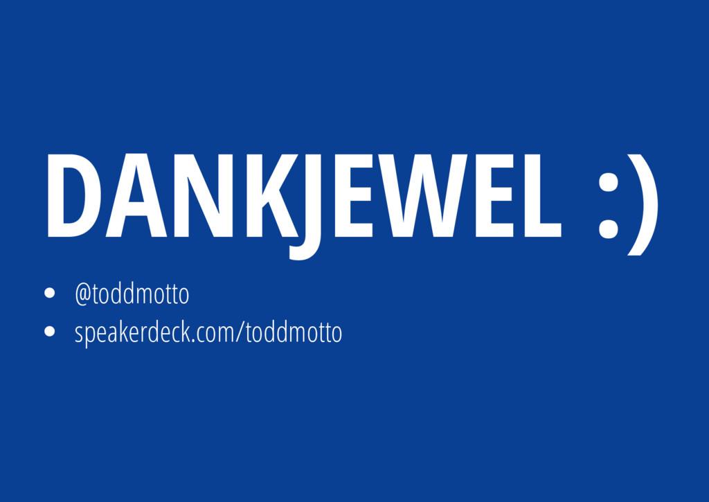 @toddmotto speakerdeck.com/toddmotto DANKJEWEL ...