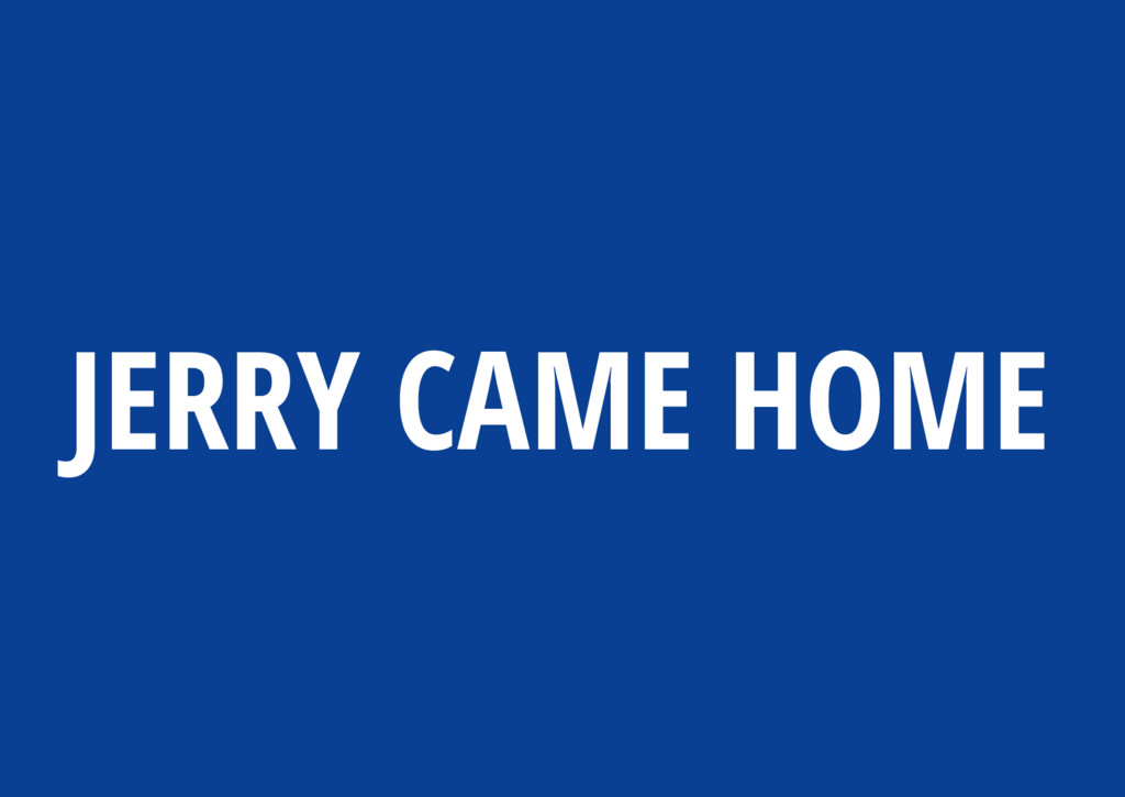 JERRY CAME HOME