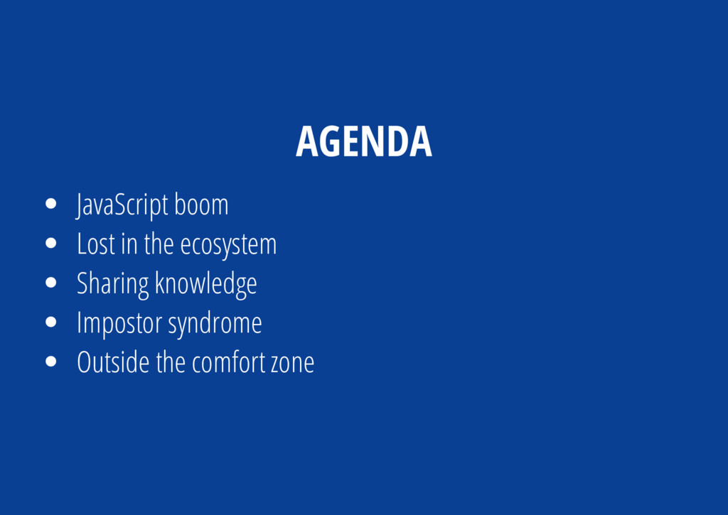 AGENDA JavaScript boom Lost in the ecosystem Sh...