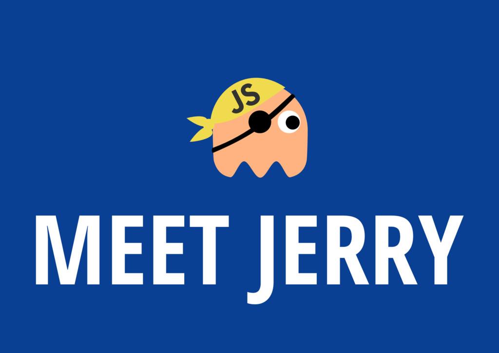 MEET JERRY