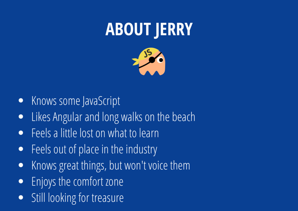 ABOUT JERRY Knows some JavaScript Likes Angular...