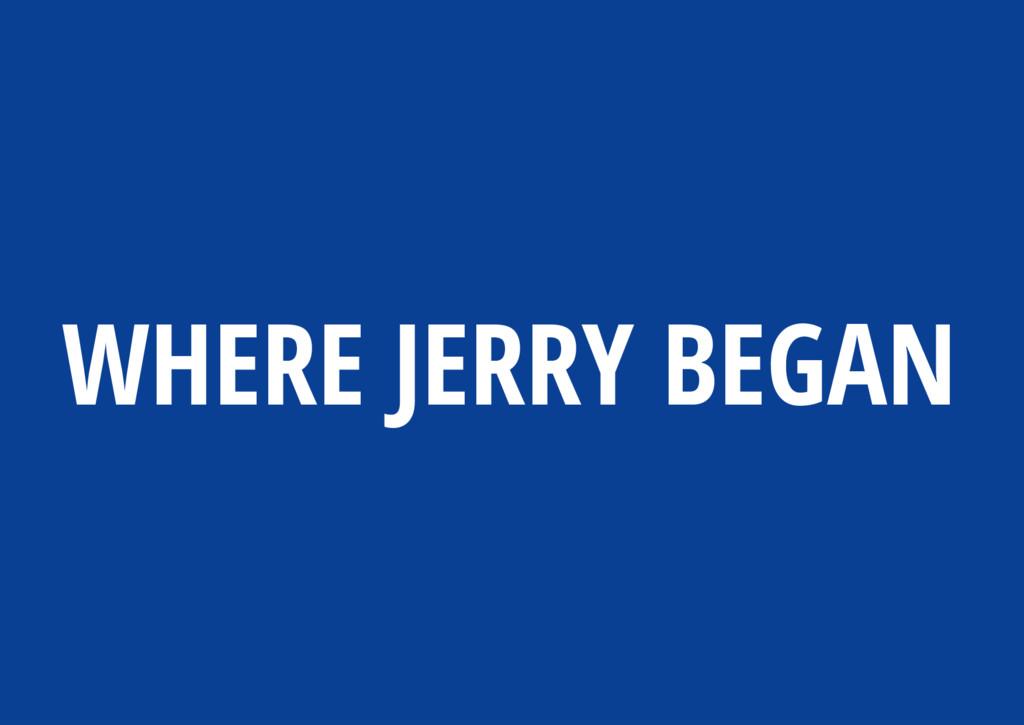 WHERE JERRY BEGAN