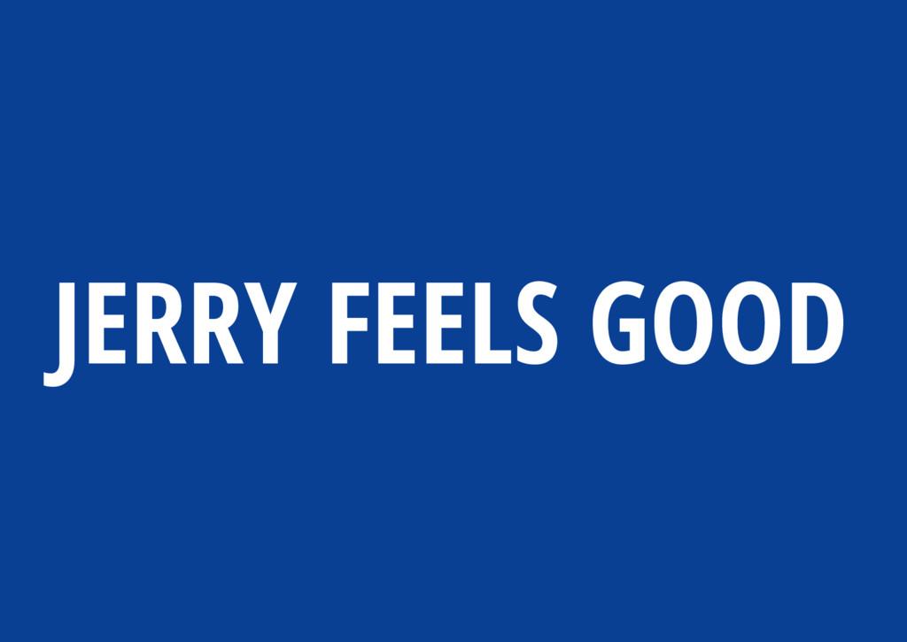 JERRY FEELS GOOD