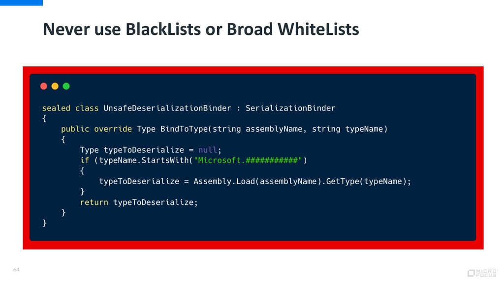 Never use BlackLists or Broad WhiteLists 64