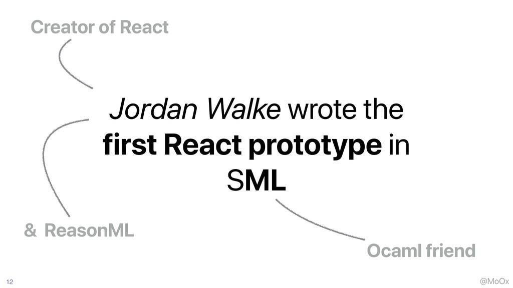 @MoOx 12 Creator of React Jordan Walke wrote th...