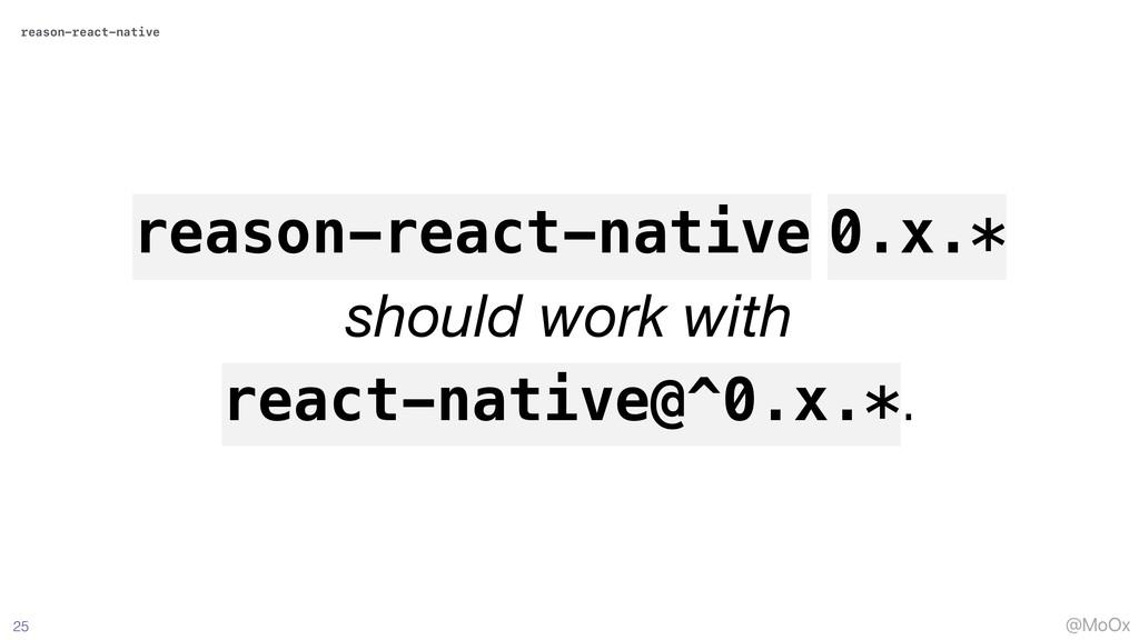 @MoOx 25 reason-react-native 0.x.* should work ...