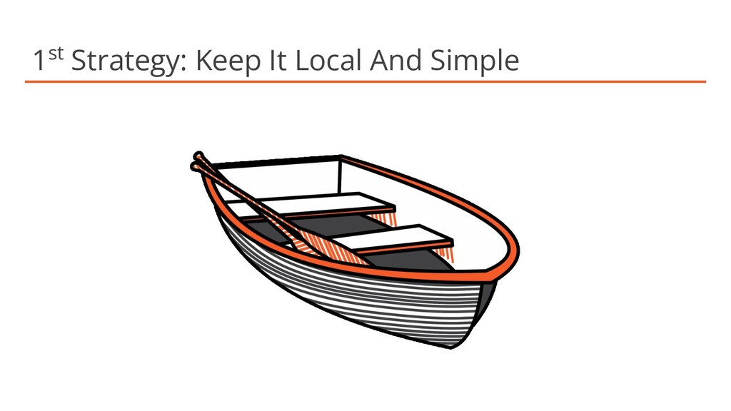 1st Strategy: Keep It Local And Simple