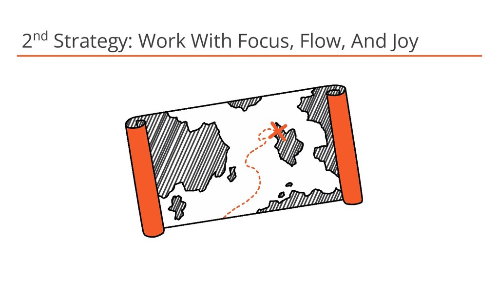 2nd Strategy: Work With Focus, Flow, And Joy