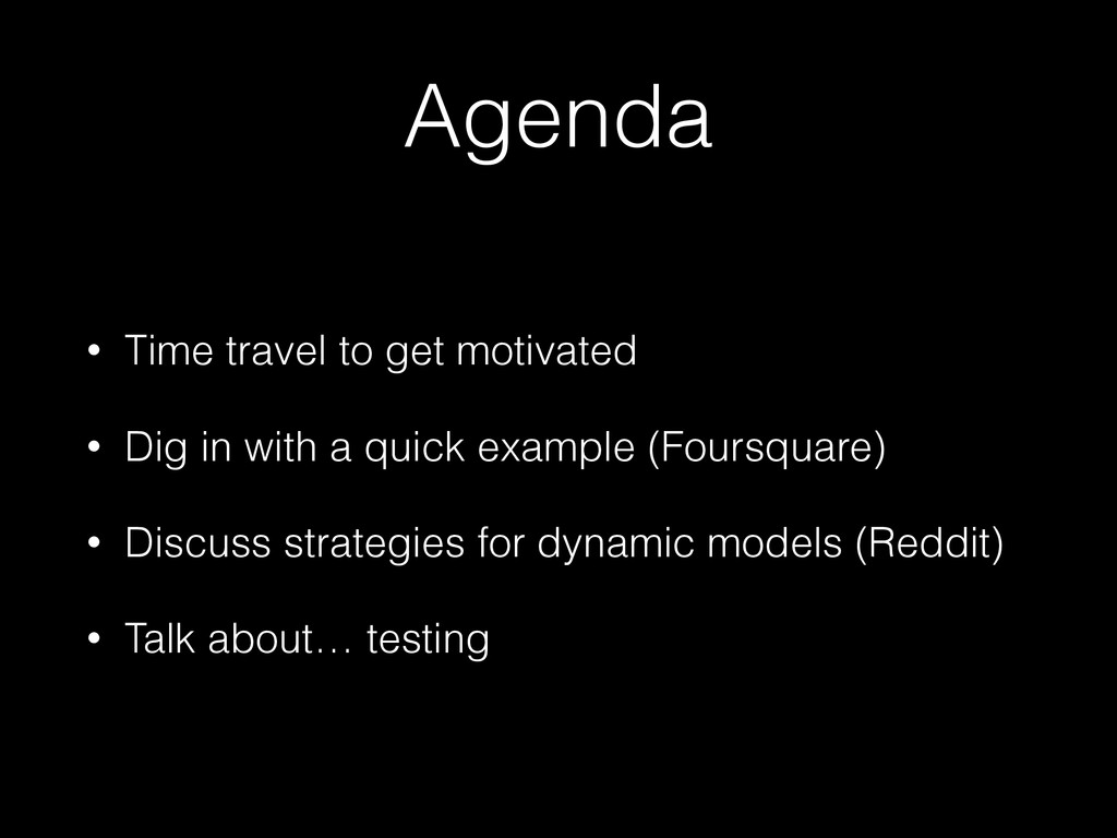 Agenda • Time travel to get motivated • Dig in ...