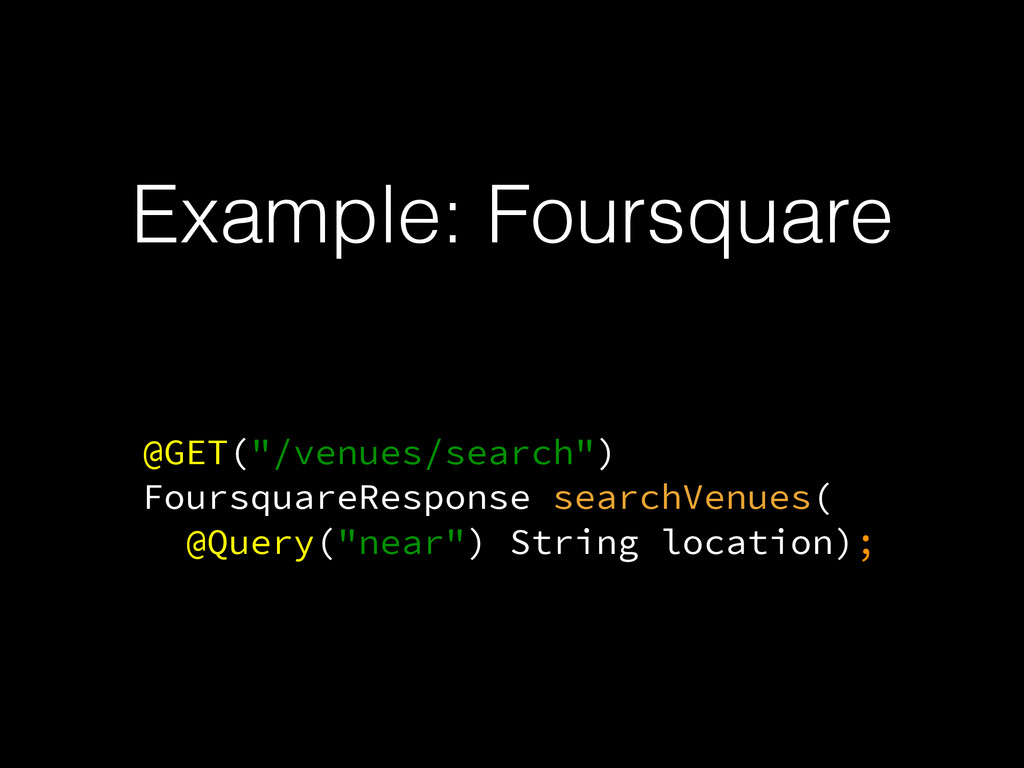 """Example: Foursquare @GET(""""/venues/search"""") Four..."""
