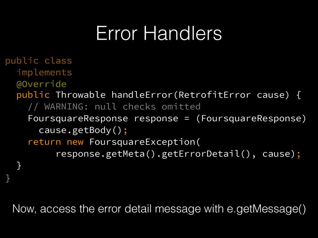 Error Handlers Now, access the error detail mes...
