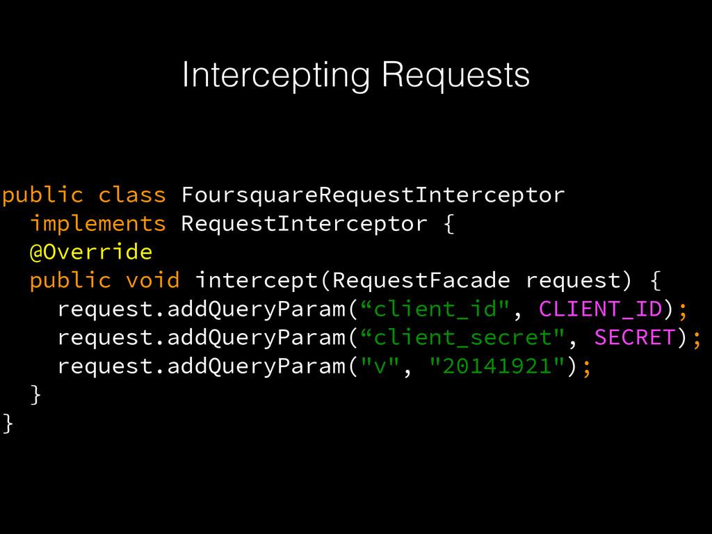 Intercepting Requests public class FoursquareRe...
