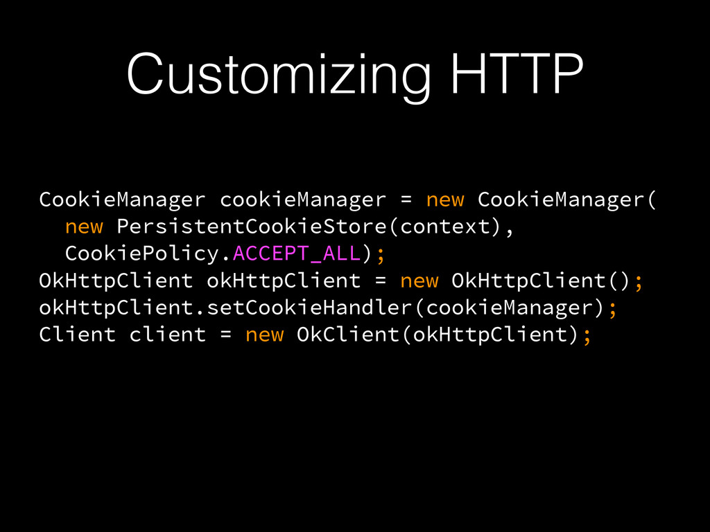Customizing HTTP CookieManager cookieManager = ...