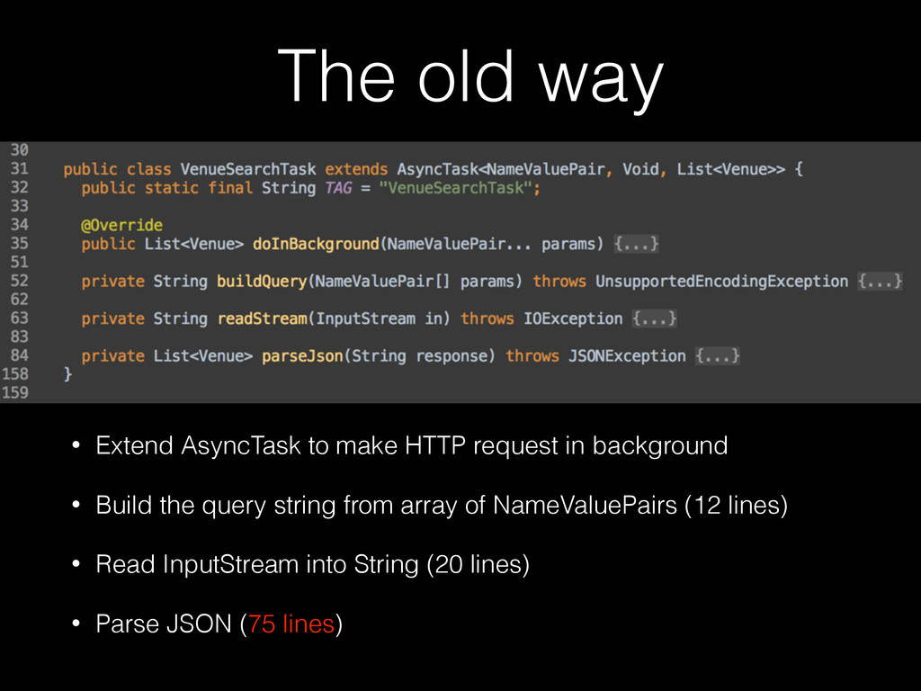 The old way • Extend AsyncTask to make HTTP req...