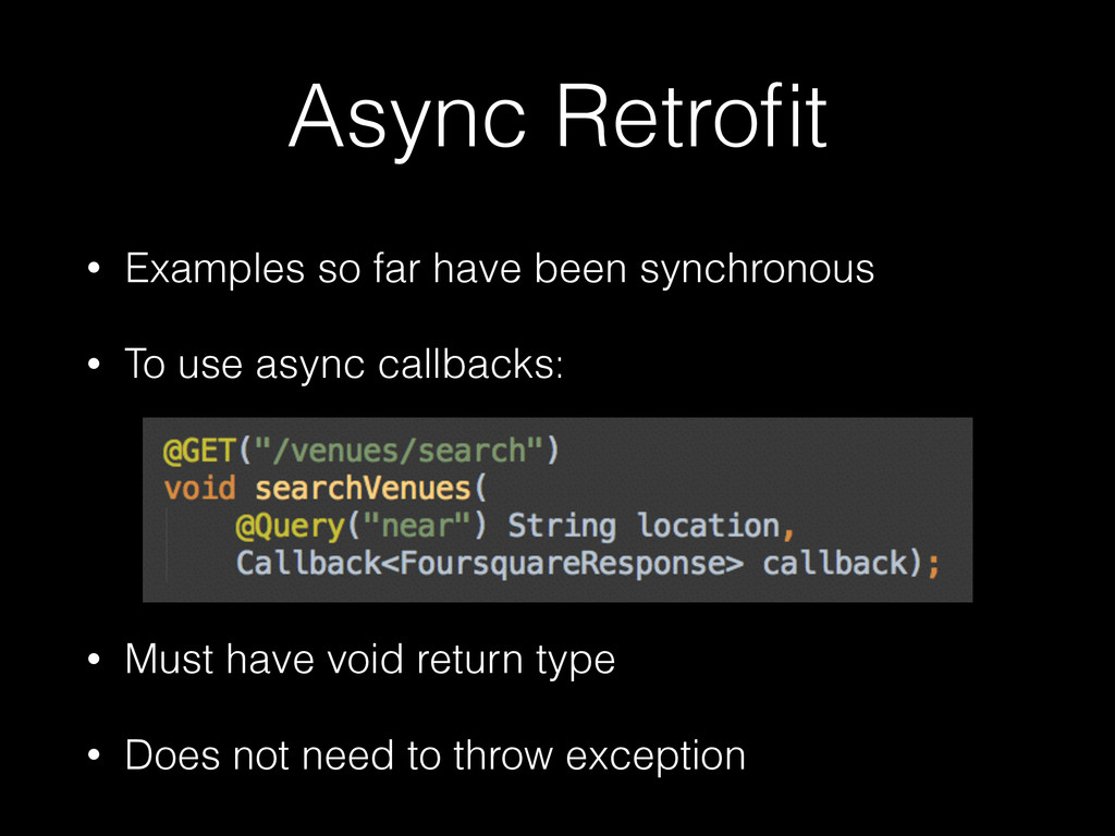 Async Retrofit • Examples so far have been synch...