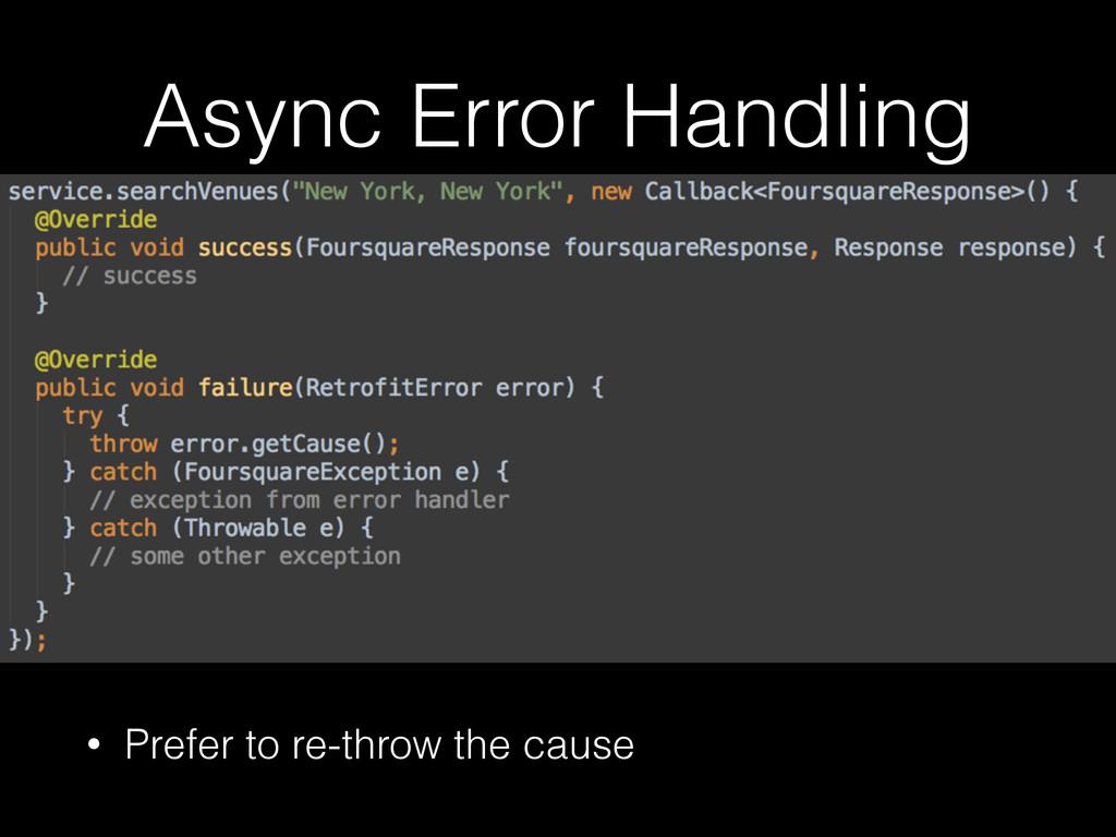 Async Error Handling • Prefer to re-throw the c...
