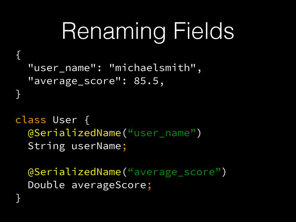 "Renaming Fields { ""user_name"": ""michaelsmith"", ..."