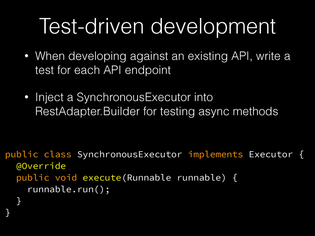 • When developing against an existing API, writ...