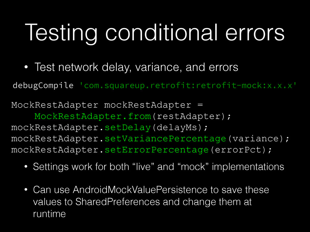Testing conditional errors • Test network delay...