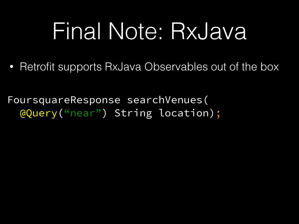 Final Note: RxJava • Retrofit supports RxJava Ob...