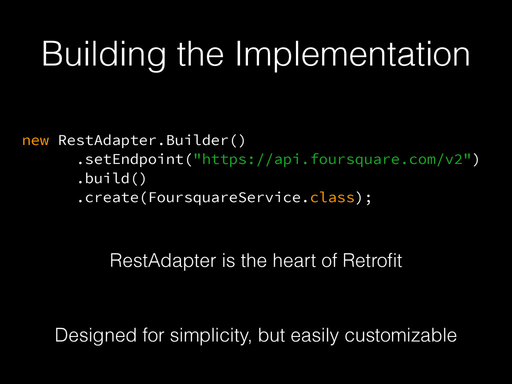 Building the Implementation RestAdapter is the ...