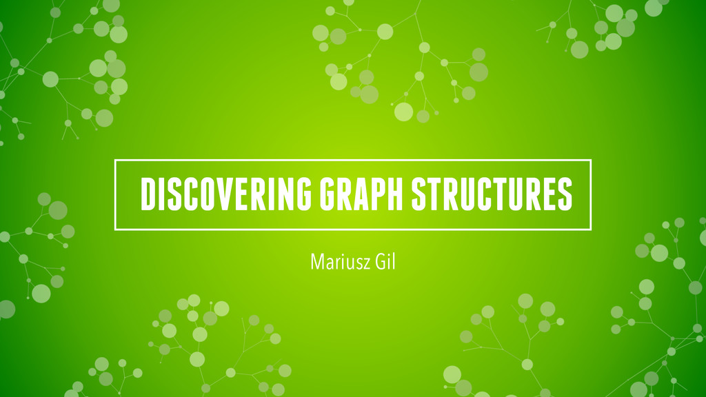 DISCOVERING GRAPH STRUCTURES Mariusz Gil
