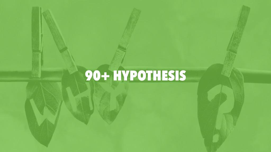 90+ HYPOTHESIS
