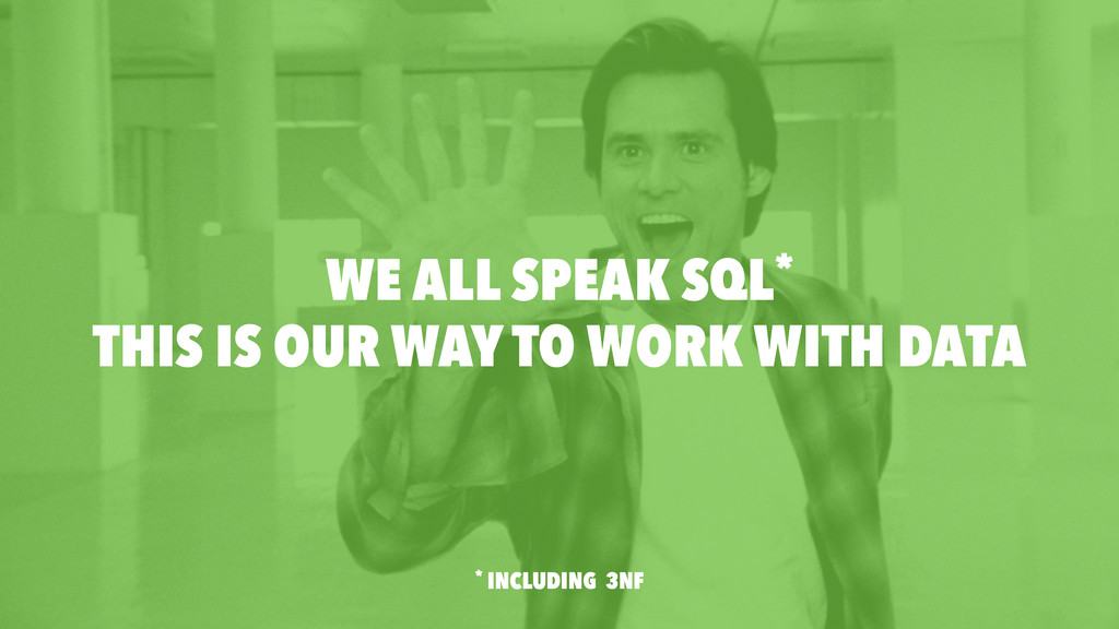 WE ALL SPEAK SQL* * INCLUDING 3NF THIS IS OUR W...