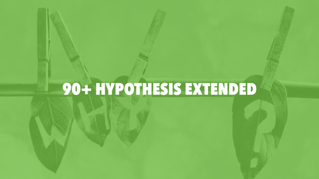 90+ HYPOTHESIS EXTENDED
