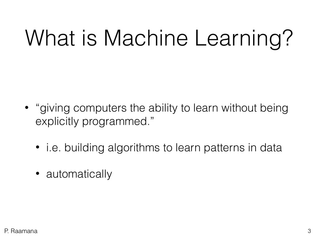 """P. Raamana What is Machine Learning? • """"giving ..."""