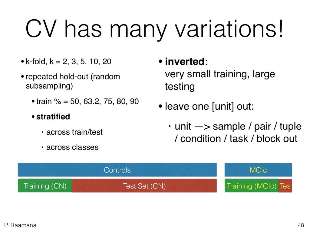 P. Raamana CV has many variations! •k-fold, k =...