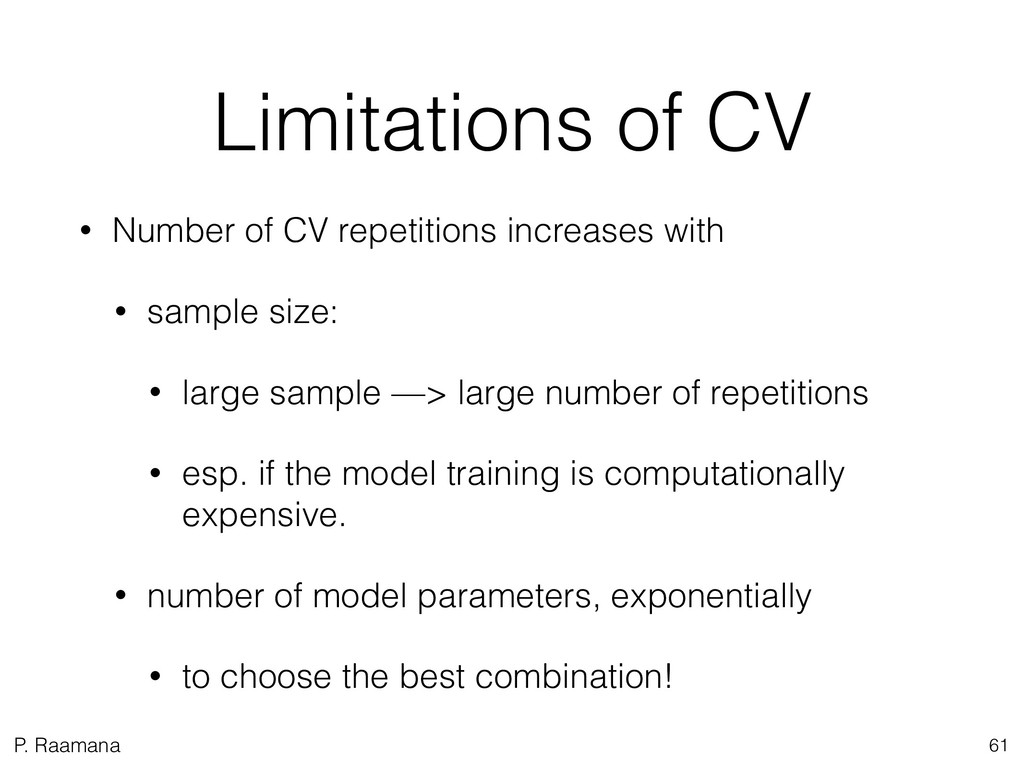 P. Raamana Limitations of CV • Number of CV rep...