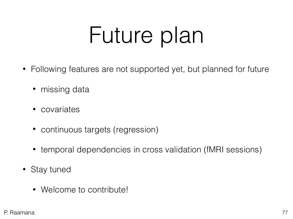 P. Raamana Future plan • Following features are...