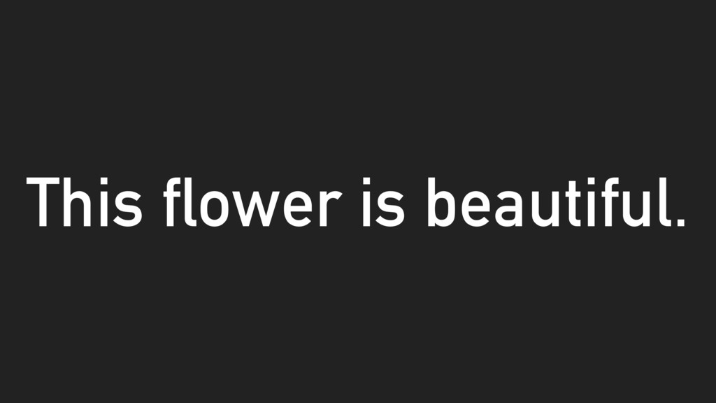 This flower is beautiful.