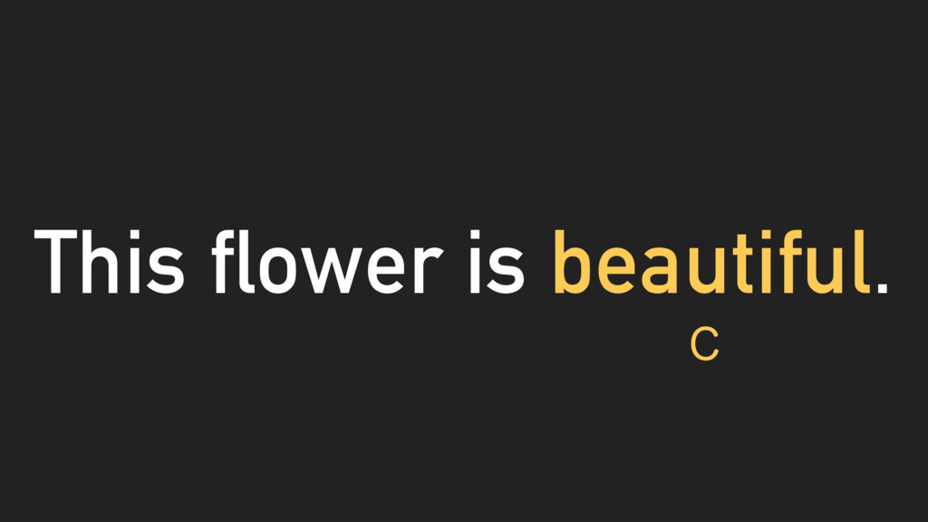 This flower is beautiful. $